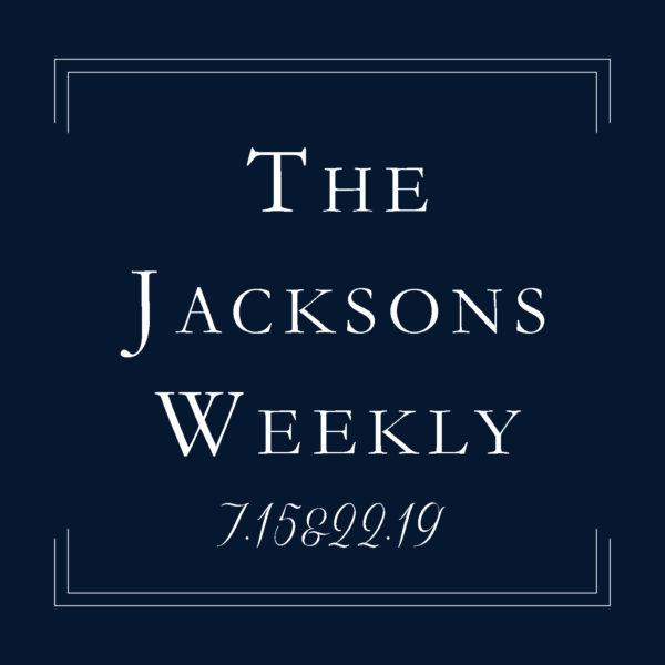 The Jacksons Weekly   7.15&22.19