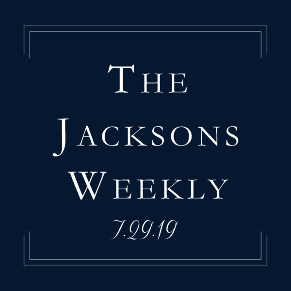The Jacksons Weekly | 7.29.19