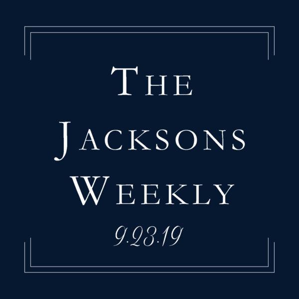 The Jakcsons Weekly | 9.23.19
